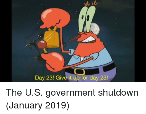 Government, Day, and Government Shutdown: Day 23! Give it up for day 23 The U.S. government shutdown (January 2019)
