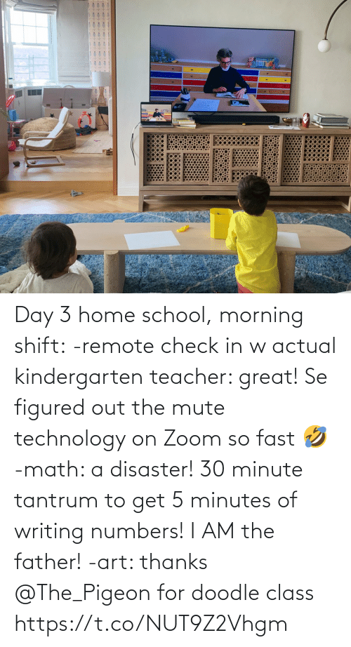 Memes, School, and Teacher: Day 3 home school, morning shift:  -remote check in w actual kindergarten teacher: great! Se figured out the mute technology on Zoom so fast 🤣  -math: a disaster! 30 minute tantrum to get 5 minutes of writing numbers! I AM the father!  -art: thanks @The_Pigeon for doodle class https://t.co/NUT9Z2Vhgm