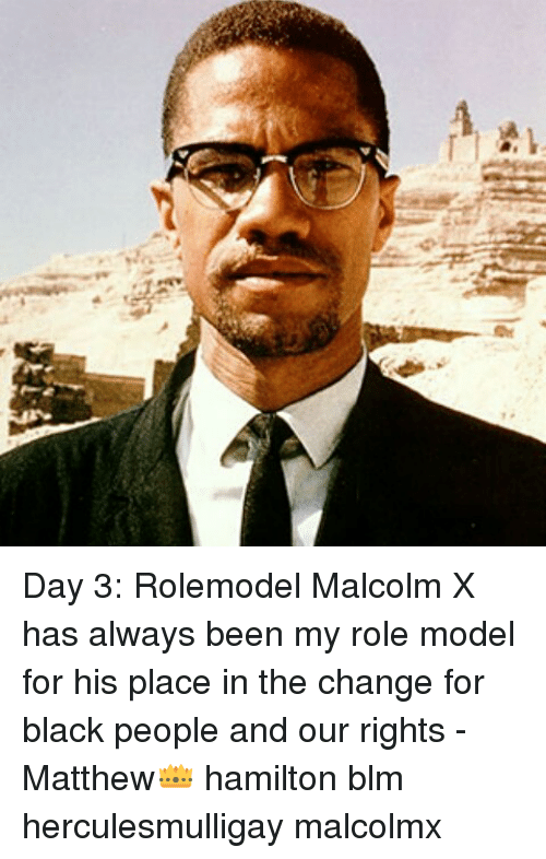 f1d084944f5 Day 3 Rolemodel Malcolm X Has Always Been My Role Model for His ...