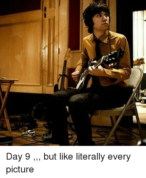 Day 9 But Like Literally Every Picture Meme On Meme