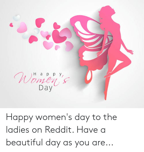 Day Happy Womens Day To The Ladies On Reddit Have A Beautiful Day
