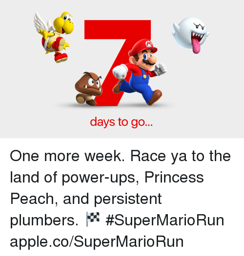 Apple, Dank, and Appl: days to go... One more week. Race ya to the land of power-ups, Princess Peach, and persistent plumbers. 🏁 #SuperMarioRun  apple.co/SuperMarioRun