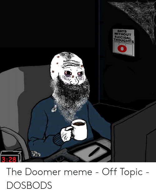 Days Without Suicidal Thoughts O Er 328 The Doomer Meme Off Topic Dosbods Meme On Me Me