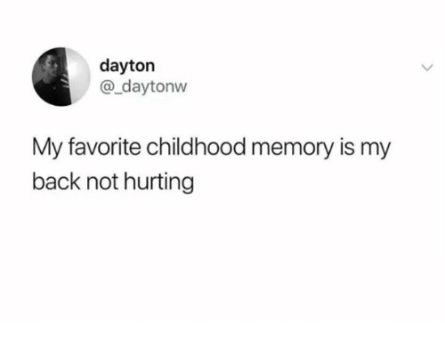 Dank, Back, and 🤖: dayton  @_daytonvw  My favorite childhood memory is my  back not hurting