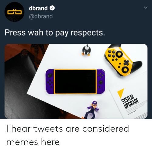 Memes, Press, and Wah: dbrand  @dbrand  Press wah to pay respects.  CO I hear tweets are considered memes here