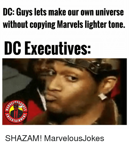 Memes, Shazam, and 🤖: DC: Guys lets make our own universe  without copying Marvels lighter tone.  DC Executives:  nI  TAL SHAZAM! MarvelousJokes