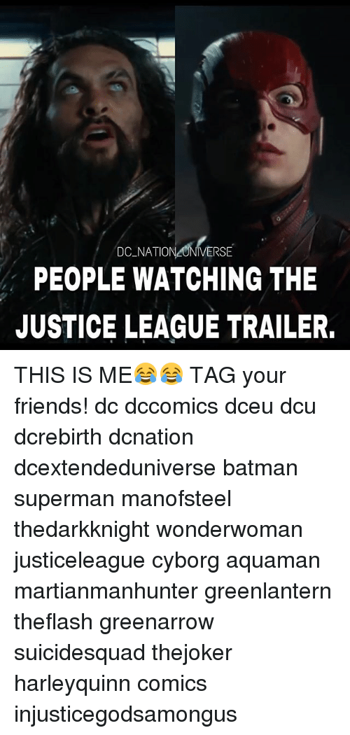 Batman, Friends, and Memes: DC NATIONZUNIVERSE  PEOPLE WATCHING THE  JUSTICE LEAGUE TRAILER. THIS IS ME😂😂 TAG your friends! dc dccomics dceu dcu dcrebirth dcnation dcextendeduniverse batman superman manofsteel thedarkknight wonderwoman justiceleague cyborg aquaman martianmanhunter greenlantern theflash greenarrow suicidesquad thejoker harleyquinn comics injusticegodsamongus