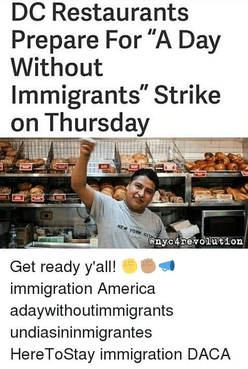 dc restaurants prepare for a day without immigrants strike on 14731265 ✅ 25 best memes about a day without immigrants a day without