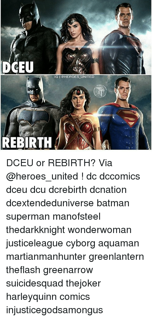 Batman, Memes, and Superman: DCEU  IG I @HEROES_UNITED  REBIRTH DCEU or REBIRTH? Via @heroes_united ! dc dccomics dceu dcu dcrebirth dcnation dcextendeduniverse batman superman manofsteel thedarkknight wonderwoman justiceleague cyborg aquaman martianmanhunter greenlantern theflash greenarrow suicidesquad thejoker harleyquinn comics injusticegodsamongus