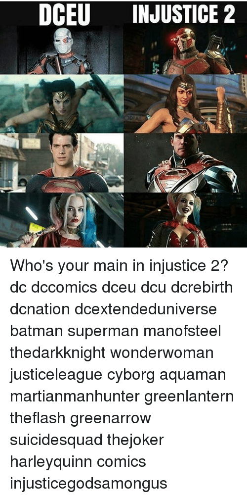 Batman, Memes, and Superman: DCEU INJUSTICE 2  iff Who's your main in injustice 2? dc dccomics dceu dcu dcrebirth dcnation dcextendeduniverse batman superman manofsteel thedarkknight wonderwoman justiceleague cyborg aquaman martianmanhunter greenlantern theflash greenarrow suicidesquad thejoker harleyquinn comics injusticegodsamongus