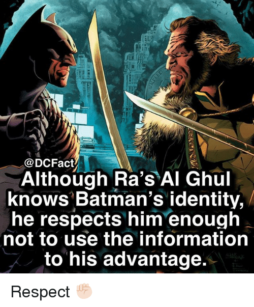 Memes, Respect, and Information: @DCFact/  Although Ra's Al Ghul  knows'Batman's identity,  he respects him enough  not to use the information  to his advantage Respect ✊🏻