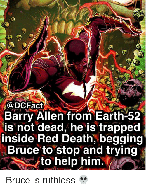 Memes, Death, and Earth: @DCFact  Barry Allen from Earth-52  is not dead, he is trapped  inside Red Death, begging  Bruce to stop and trying  to help im· Bruce is ruthless 💀