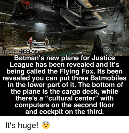 "Computers, Memes, and Justice: @DCFact  Batman's new plane for Justice  League has been revealed and it's  being called the Flying Fox. lts been  revealed you can put three Batmobiles  in the lower part of it. The bottom of  the plane is the cargo deck, while  there's a ""cultural center"" with  computers on the second floor  and cockpit on the third.  93 It's huge! 😨"