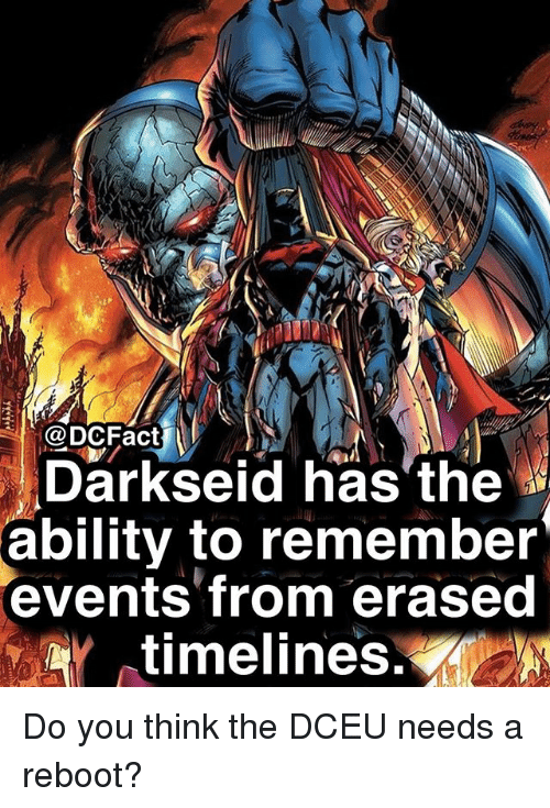 Memes, Ability, and Darkseid: @DCFact  Darkseid has the  ability to remember  events from erased  aar ( timelines. Do you think the DCEU needs a reboot?