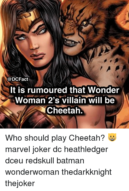 Batman, Joker, and Memes: @DCFact  It is rumoured that Wonder  Woman 2's villain will be  Cheetah. Who should play Cheetah? 😺 marvel joker dc heathledger dceu redskull batman wonderwoman thedarkknight thejoker