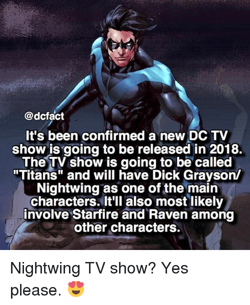 """Memes, Dick, and Raven: @dcfact  It's been confirmed a new DC TV  show is going to be released in 2018.  The TV show is going to be called  """"Titans"""" and will have Dick Grayson/  Nightwing as one of the main  characters. It'll also most likely  involve Starfire and Raven among  other characters. Nightwing TV show? Yes please. 😍"""
