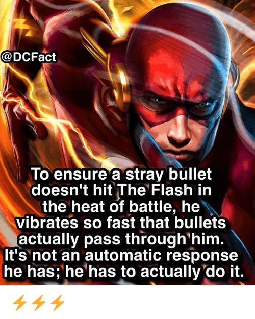 Memes, Ensure, and Heat: @DCFact  lo ensure a stray bullet  doesn't hit The Flash in  the heat of battle, he  vibrates so fast that bullets  actually pass through him  It's not an automatic response  he has; he has to actually'do it. ⚡️⚡️⚡️