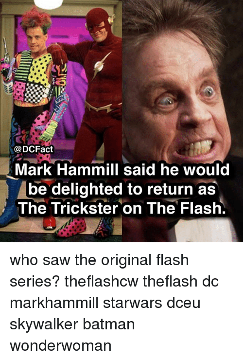 Batman, Memes, and Saw: @DCFact  Mark Hammill said he would  be delighted to return as  The Trickster on The Flaslh who saw the original flash series? theflashcw theflash dc markhammill starwars dceu skywalker batman wonderwoman