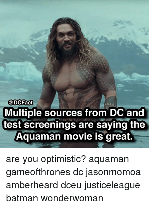 Batman, Memes, and Movie: @DCFact  Multiple sources from DC and  test screenings are saying the  Aquaman movie is great. are you optimistic? aquaman gameofthrones dc jasonmomoa amberheard dceu justiceleague batman wonderwoman