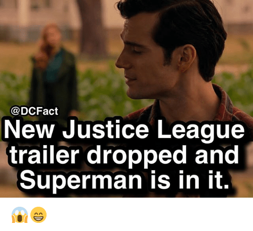 Memes, Superman, and Justice: @DCFact  New Justice League  trailer dropped and  Superman is in it. 😱😁