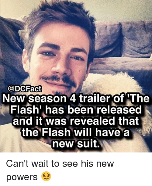 Memes, The Flash, and Been: @DCFact  New season 4 trailer of 'The  Flash' has been released  and it was revealed that  the Flash will have a  new suit. Can't wait to see his new powers 😖