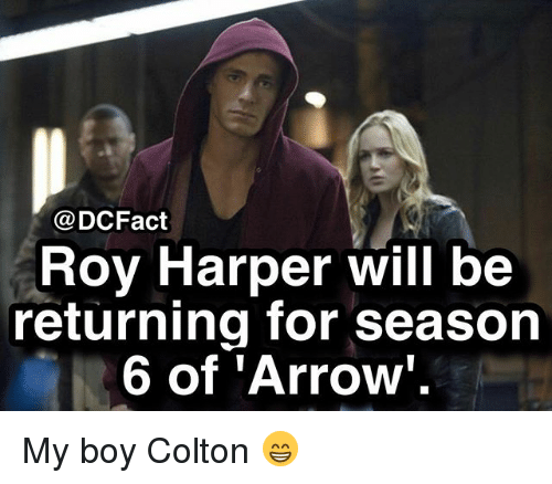 Memes, Arrow, and Boy: @DCFact  Roy Harper will be  returning for season  6 of 'Arrow. My boy Colton 😁