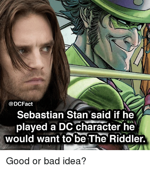 Bad, Memes, and Stan: @DCFact  Sebastian Stan said if he  played a DC character he  would want to be The Riddler, Good or bad idea?