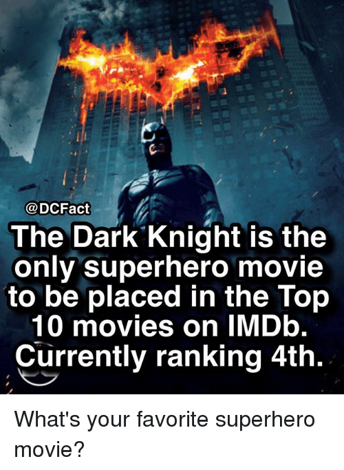 Memes, Movies, and Superhero: @DCFact  The Dark Knight is the  only superhero movie  to be placed in the Top  10 movies on IMDb.  Currently ranking 4th. What's your favorite superhero movie?