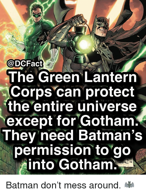 Batman, Memes, and Green Lantern: @DCFact  The Green Lantern  Corps can protect  the entire universe  except for Gotham  They need Batman's  permission togo  into Gotham. Batman don't mess around. 🦇