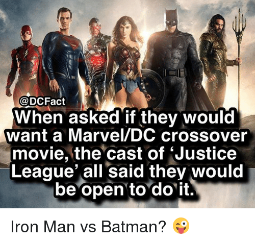 Batman, Iron Man, and Memes: @DCFact  When asked if they would  want a Marvel/DC crossover  movie, the cast of 'Justice  League' all said they would  be open to do it. Iron Man vs Batman? 😜