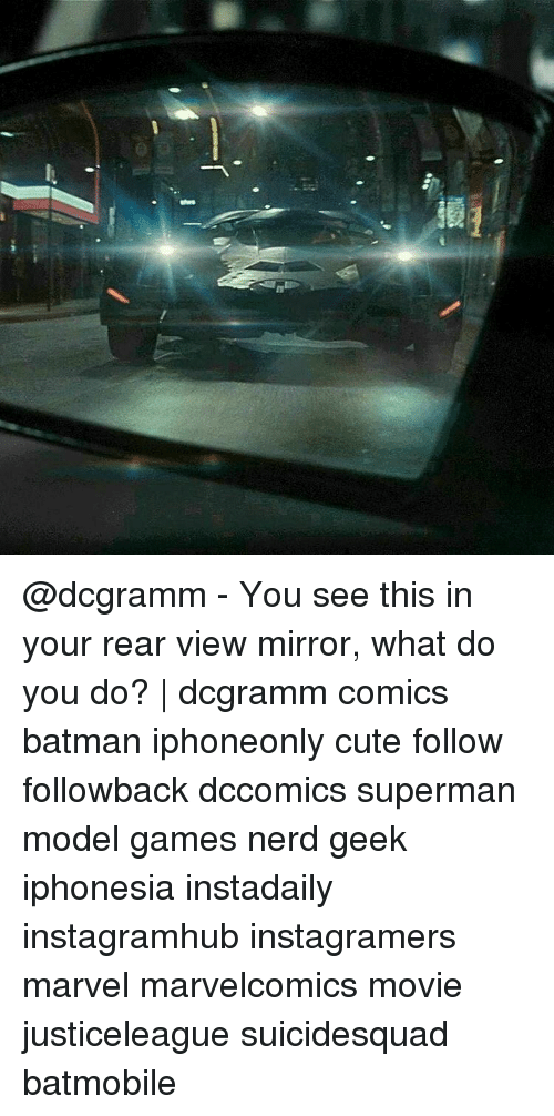 Batman, Memes, and Nerd: @dcgramm - You see this in your rear view mirror, what do you do? | dcgramm comics batman iphoneonly cute follow followback dccomics superman model games nerd geek iphonesia instadaily instagramhub instagramers marvel marvelcomics movie justiceleague suicidesquad batmobile