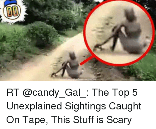 dd rt the top 5 unexplained sightings caught on tape this stuff is