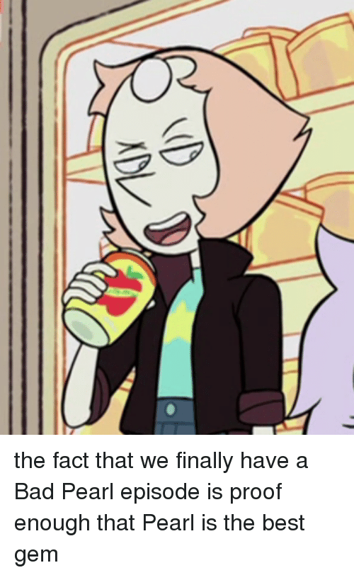 dd the fact that we finally have a bad pearl 3679938 dd the fact that we finally have a bad pearl episode is proof enough