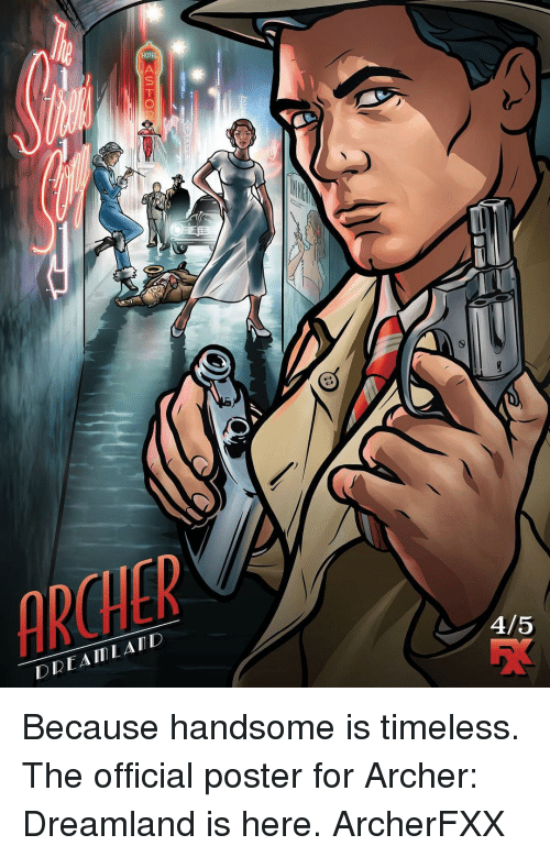 Memes, Archer, and 🤖: DDEAII1 LAID  4/5 Because handsome is timeless. The official poster for Archer: Dreamland is here. ArcherFXX