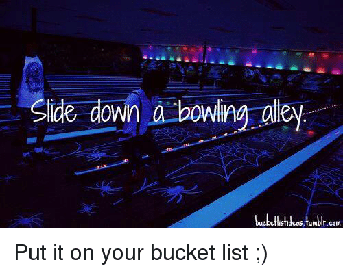 graphic about Bucket List Tumblr named De Down a Bowing Alley Tumblr Com Area It upon Your Bucket Listing