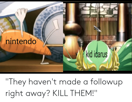 """Nintendo, Kill Those Who Disagree, and Kid Icarus: de  nintendo  kid icarus """"They haven't made a followup right away? KILL THEM!"""""""