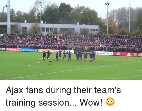 Memes, Wow, and 🤖: De wereld is Kras Ajax fans during their team's training session... Wow! 😳