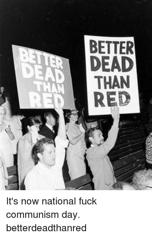 Dead Better Dead Than Red Its Now National Fuck Communism Day