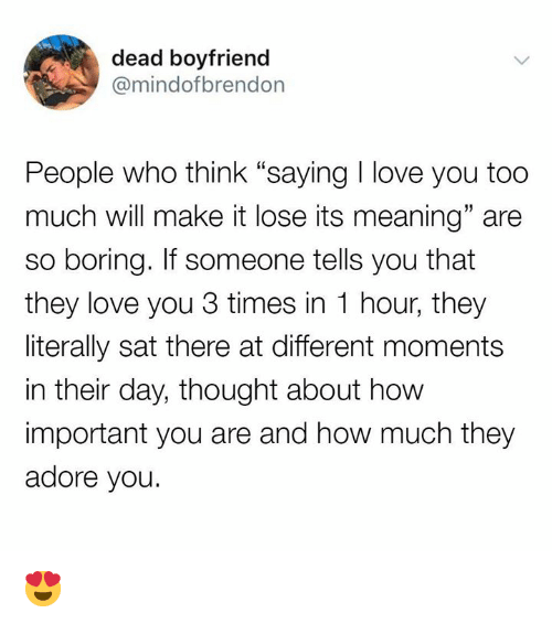 Dead Boyfriend People Who Think Saying I Love You Too Much Will Make