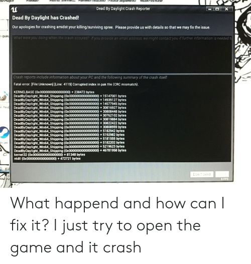 Dead by Daylight Crash Reporter Dead by Daylight Has Crashed! Our