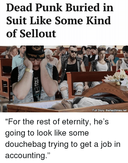 """Douchebag, Memes, and Eternity: Dead Punk Buried in  Suit Like Some Kind  of Sellout  Full Story: thehardtimes.net """"For the rest of eternity, he's going to look like some douchebag trying to get a job in accounting."""""""