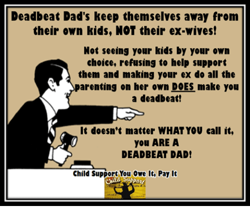 deadbeat dads keep themselves away from their own kids not 10695832 deadbeat dad's keep themselves away from their own kids not their ex