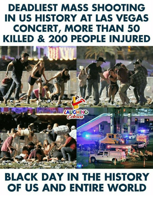 Bailey Jay, Las Vegas, and Black: DEADLIEST MASS SHOOTING  IN US HISTORY AT LAS VEGAS  CONCERT, MORE THAN 50  KILLED & 200 PEOPLE INJURED  LAUGHING  BLACK DAY IN THE HISTORY  OF US AND ENTIRE WORLD