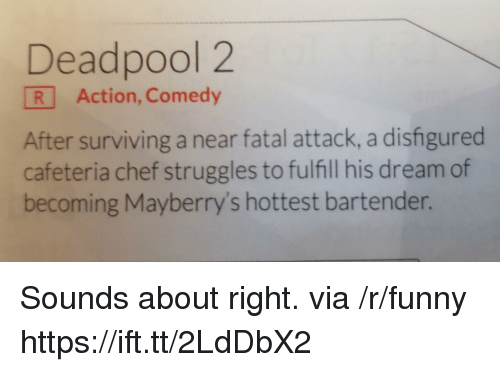 Funny, Deadpool, and Chef: Deadpool 2  R Action, Comedy  After surviving a near fatal attack, a disfigured  cafeteria chef struggles to fulfill his dream of  becoming Mayberry's hottest bartender. Sounds about right. via /r/funny https://ift.tt/2LdDbX2