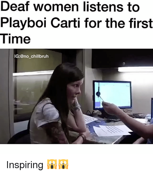 Funny, Playboi Carti, and Time: Deaf women listens to  Playboi Carti for the first  Time  IG:@no chillbruh Inspiring 🙀🙀