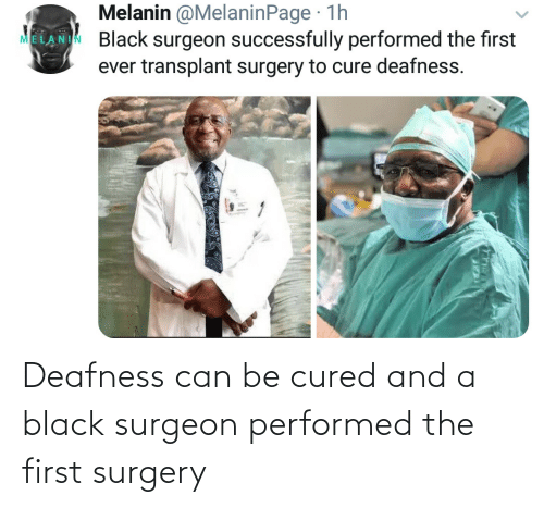 Black, Can, and First: Deafness can be cured and a black surgeon performed the first surgery