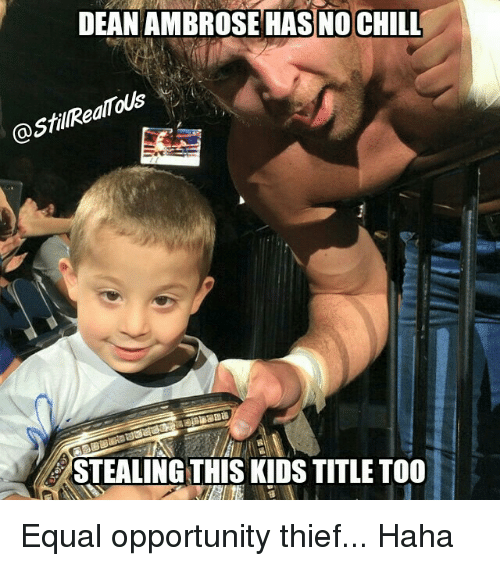 DEAN AMBROSE HAS No CHILL STEALING THIS KIDS TITLE TOO Equal