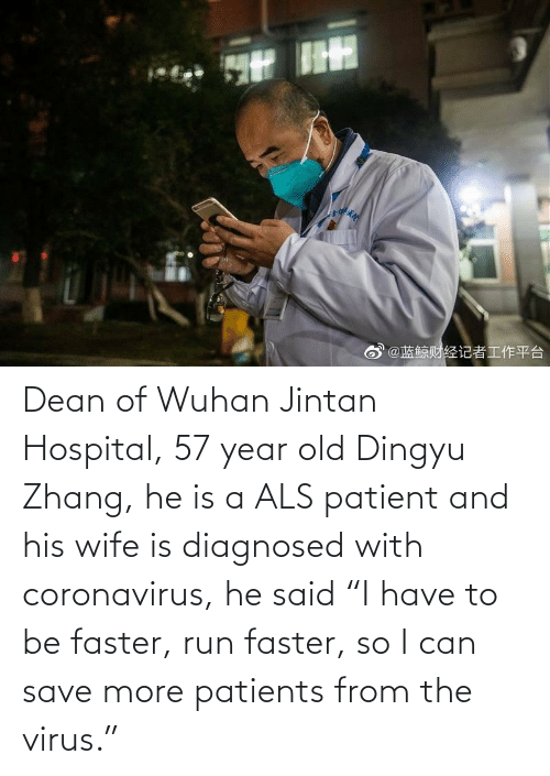 """Run, Hospital, and Patient: Dean of Wuhan Jintan Hospital, 57 year old Dingyu Zhang, he is a ALS patient and his wife is diagnosed with coronavirus, he said """"I have to be faster, run faster, so I can save more patients from the virus."""""""