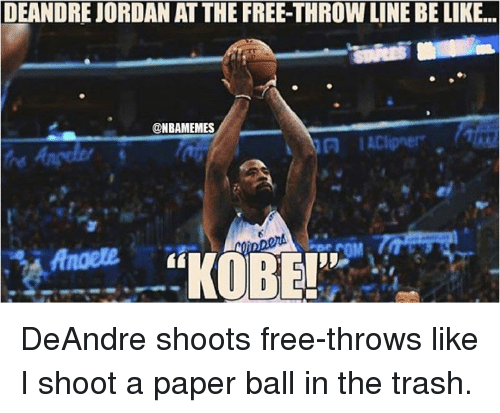 """Be Like, Jordans, and Nba: DEANDRE JORDAN AT THE FREE-THROW LINE BE LIKE...  @NBAMEMES  """"KOBE!"""" DeAndre shoots free-throws like I shoot a paper ball in the trash."""