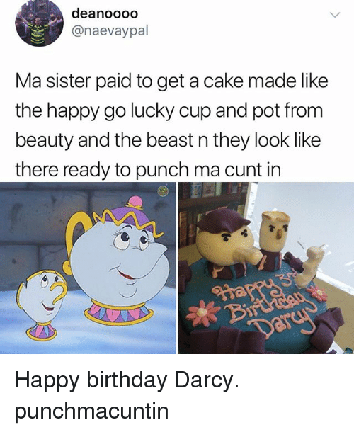 Birthday, Memes, and Happy Birthday: deanoooo  @naevaypal  Ma sister paid to get a cake made like  the happy go lucky cup and pot from  beauty and the beast n they look like  there ready to punch ma cunt in Happy birthday Darcy. punchmacuntin